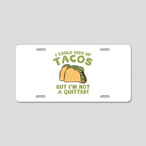 I Could Give Up Tacos Aluminum License Plate