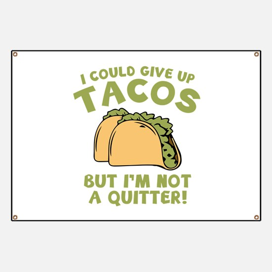 I Could Give Up Tacos Banner