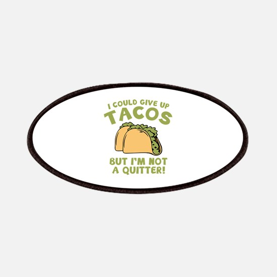 I Could Give Up Tacos Patches