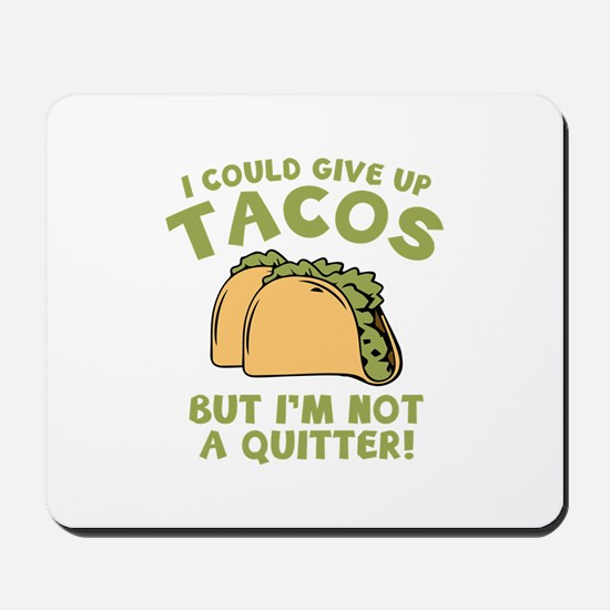 I Could Give Up Tacos Mousepad
