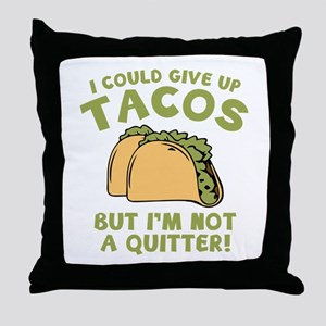 I Could Give Up Tacos Throw Pillow