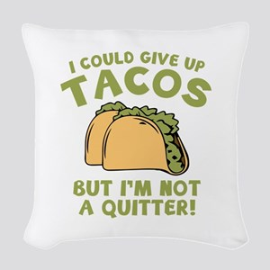 I Could Give Up Tacos Woven Throw Pillow