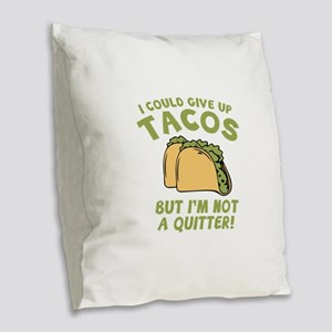 I Could Give Up Tacos Burlap Throw Pillow