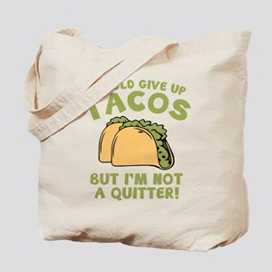 I Could Give Up Tacos Tote Bag