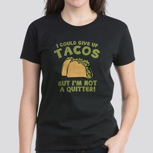 I Could Give Up Tacos Women's Dark T-Shirt