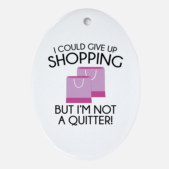 I Could Give Up Shopping Ornament (Oval)