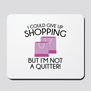 I Could Give Up Shopping Mousepad