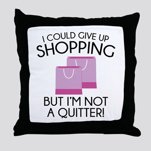 I Could Give Up Shopping Throw Pillow