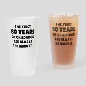 The First 80 Years Of Childhood Drinking Glass