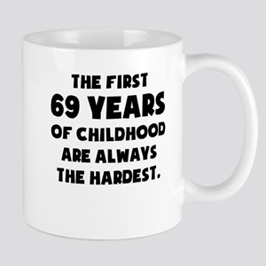 The First 69 Years Of Childhood Mugs