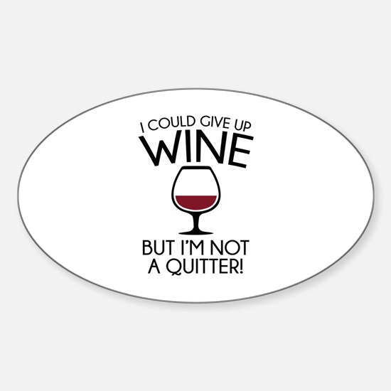 I Could Give Up Wine Sticker (Oval)