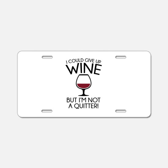 I Could Give Up Wine Aluminum License Plate