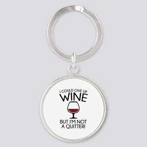 I Could Give Up Wine Round Keychain