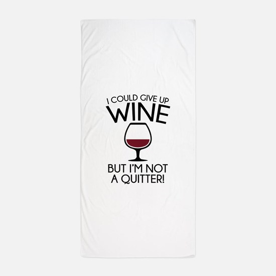 I Could Give Up Wine Beach Towel