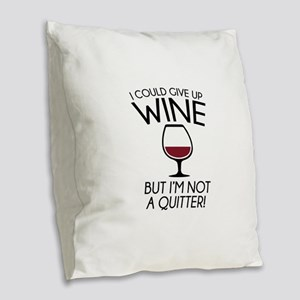 I Could Give Up Wine Burlap Throw Pillow