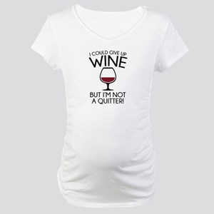 I Could Give Up Wine Maternity T-Shirt