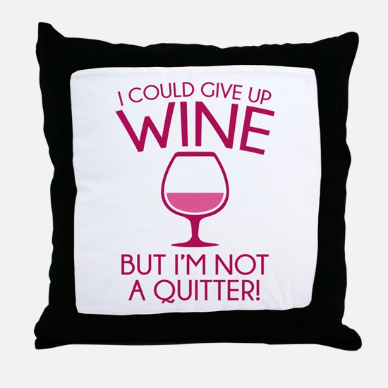 I Could Give Up Wine Throw Pillow