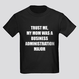 Trust Me My Mom Was A Business Administration Majo