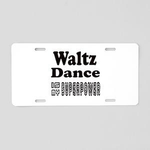 Waltz Dance Is My SuperPow Aluminum License Plate