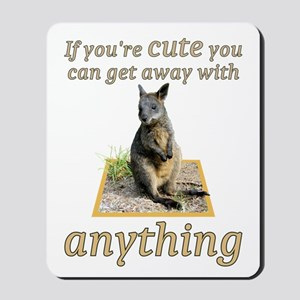 If You're Cute You Can Get Away With Mousepad