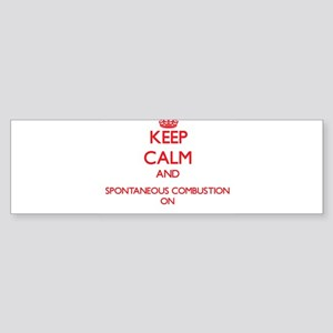 Keep Calm and Spontaneous Combustio Bumper Sticker