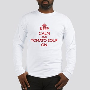 Keep Calm and Tomato Soup ON Long Sleeve T-Shirt
