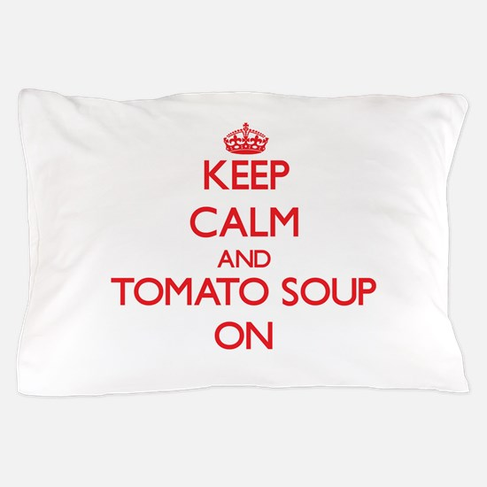 Keep Calm and Tomato Soup ON Pillow Case