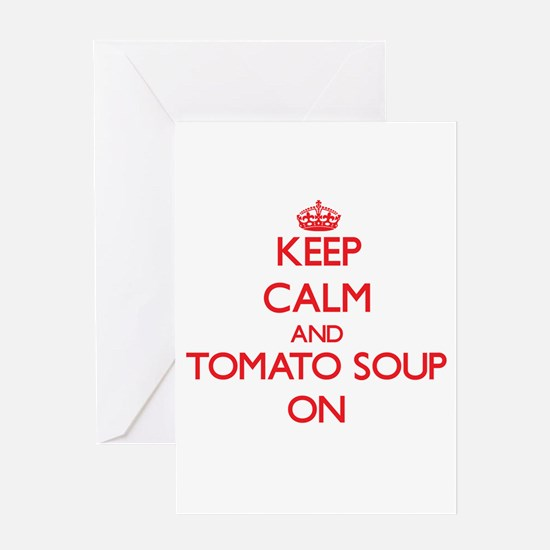 Keep Calm and Tomato Soup ON Greeting Cards