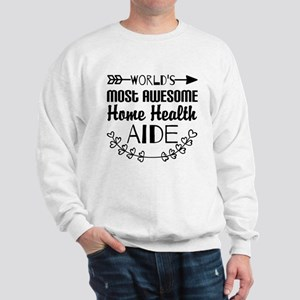 World's Most Awesome Home Health Aide Sweatshirt