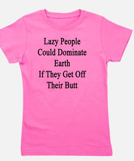 Lazy People Could Dominate Earth If The Girl's Tee