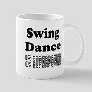 Swing Dance Is My SuperPower 11 oz Ceramic Mug
