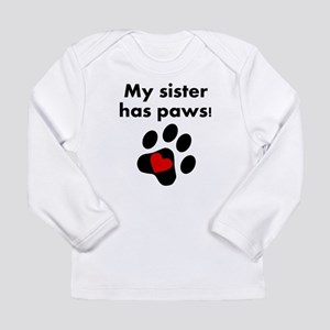 My Sister Has Paws Long Sleeve T-Shirt