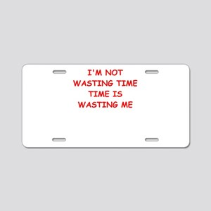 wasting time Aluminum License Plate