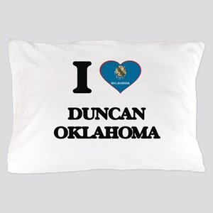 I love Duncan Oklahoma Pillow Case