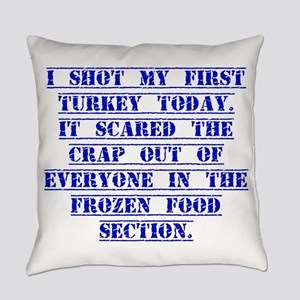 I Shot My First Turkey Today Everyday Pillow