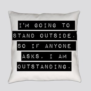 Im Going To Stand Outside Everyday Pillow