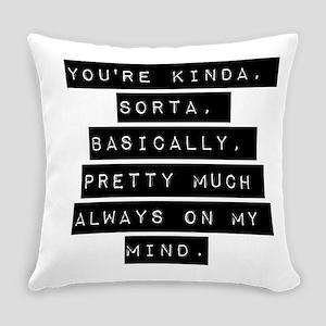 Youre Kinda Sorta Basically Everyday Pillow