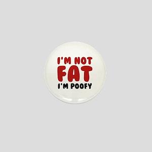 I'm Not Fat I'm Poofy Mini Button