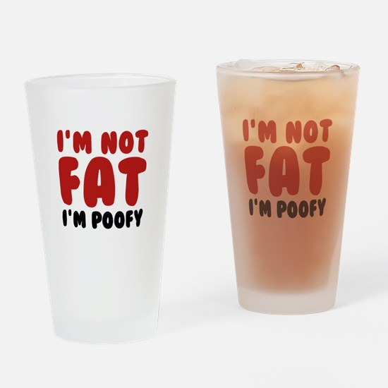 I'm Not Fat I'm Poofy Drinking Glass