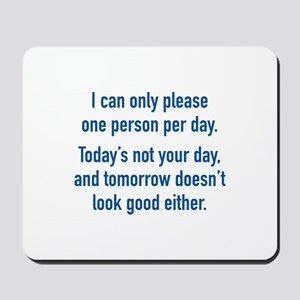 Today's Not Your Day Mousepad