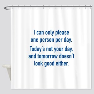 Today's Not Your Day Shower Curtain