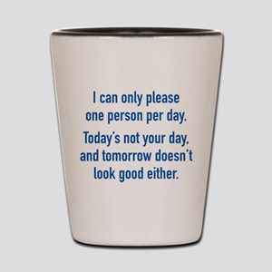Today's Not Your Day Shot Glass