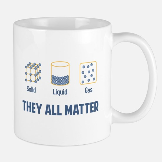 Liquid Solid Gas - They All Matter Mugs