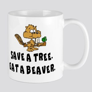 SAVE A TREE, EAT A BEAVER Mug