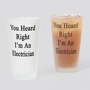 You Heard Right I'm An Electrician  Drinking Glass