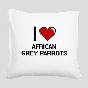 I love African Grey Parrots D Square Canvas Pillow