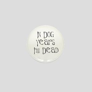 In dog years I'm dead Mini Button