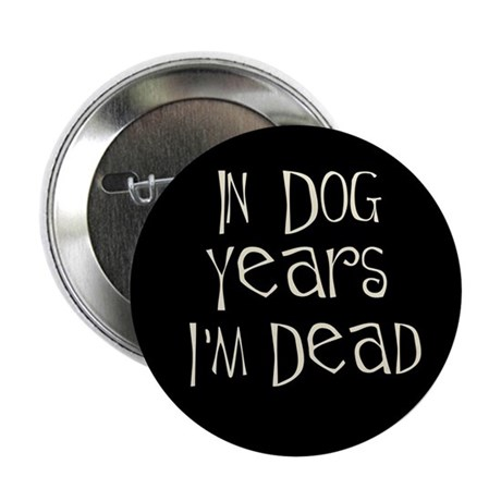 In dog years I'm dead Button