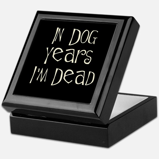In dog years I'm dead Keepsake Box