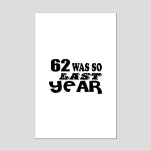 62 Was So Last Year Birthday Des Mini Poster Print